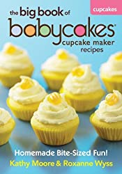 The Big Book of Babycakes Cupcake Maker Recipes: Homemade Bite-Sized Fun! by Kathy Moore (2012-07-19)