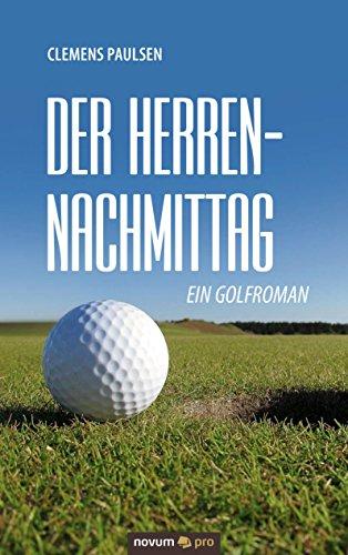 Der Herrennachmittag: Ein Golfroman