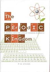 The Periodic Kingdom: A Journey into the Land of Chemical Elements by P. W. Atkins (2007-12-23)