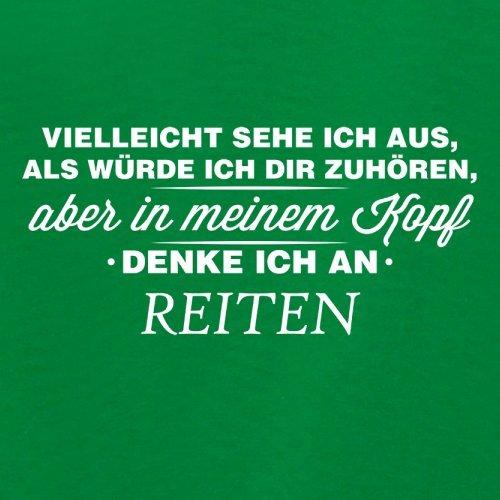 Vielleicht sehe ich aus als würde ich dir zuhören aber in meinem Kopf denke ich an Reiten - Damen T-Shirt - 14 Farben Grün
