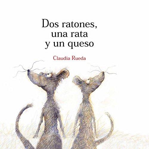 Dos ratones, una rata y un queso: Un relato tan sabio como divertido que invita a los pequeños a dirimir por sí solos sus disputas (Los álbumes) por Claudia Rueda
