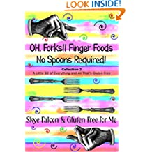 Oh, Forks! Finger Foods: No Spoons Required!: A Little Bit of Everything and All That's Gluten Free (OH, Forks! Collections Book 3)