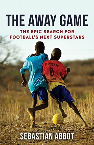 The Away Game: The Epic Search for Football's Next Superstars (Epic Sport-fußball)