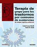 Terapia de grupo para los trastornos por consumo de sustancias: Un enfoque cognitivo-conductual (Psicología)