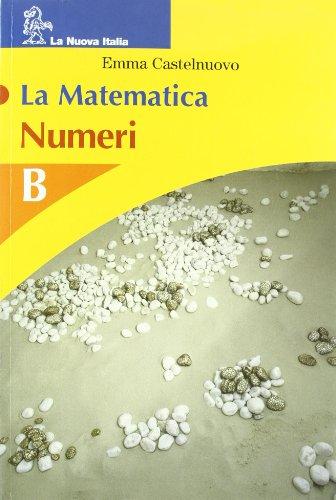 La matematica. Volume B. Numeri. Per la Scuola media