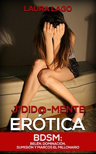 J*did@-mente Erótica: BDSM: Belén, Dominación, Sumisión y Marcos el Millonario (Novela Romántica y Erótica en Español: Romance Oscuro) de [Lago, Laura]