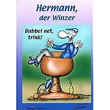 Hermann, der Winzer: Babbel net, trink!