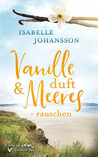 Vanilleduft und Meeresrauschen: Liebesroman (Liebe in Talland Bay 1 ...