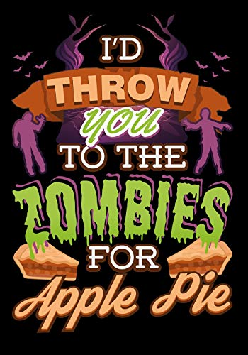 I'd Throw You To The Zombies For Apple Pie: Zombie Weekly Calendar 2019 For Students And Teachers (Student Teacher 2019 Organizer Planners, Band 5)