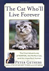 The Cat Who'll Live Forever: The Final Adventures of Norton, the Perfect Cat, and His Imperfect Human by Peter Gethers (2001-09-04)
