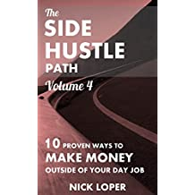 The Side Hustle Path Volume 4: 10 Proven Ways to Make Money Outside of Your Day Job