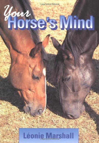 Your Horse's Mind: The Essential Guide to Understanding Your Horse's Behaviour por Leonie M. Marshall