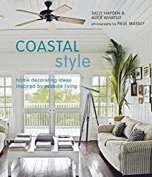 Coastal Style: Home Decorating Ideas Inspired by Seaside Living by Sally Hayden (2008-04-01)