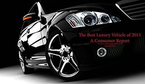 Best Luxury Vehicle of 2015 A Consumer Report (English Edition)
