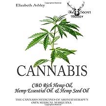 Cannabis: High CBD Hemp, Hemp Essential Oil and Hemp Seed Oil: The Cannabis Medicines of Aromatherapy's Own Medical Marijuana (Black and White Edition): Volume 8 (The Secret Healer Oils Profiles)