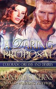 A Daring Proposal (Colorado Dreams and Desires Book 1) by [Kerns, Sandra S.]