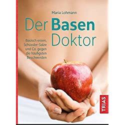 Der Basen-Doktor: Basisch essen, Schüßler-Salze und Co. gegen die häufigsten Beschwerden