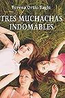 TRES MUCHACHAS INDOMABLES: Una historia de amistad y pasión que no olvidarás par Ortiz-Tagle