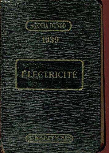 AGENDA DUNOD 1939 / ELECTRICITE / AIDE MEMOIRE PRATIQUE DE L'ELECTRICIEN / A L'USAGE DES ELECTRICIENS, INGENIEURS, INDUSTRIELS, CHEFS D'ATELIERS, MECANICIENS ET CONTREMAITRES / 58è EDITION.