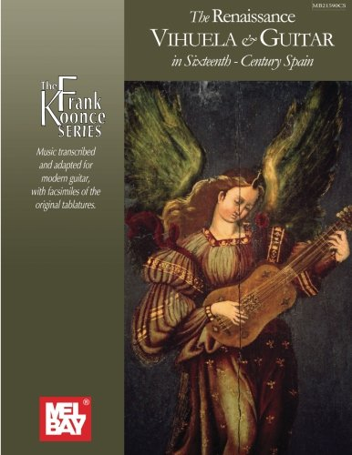 The Renaissance Vihuela & Guitar in Sixteenth-Century Spain: Music Transcribed and Adapted for...