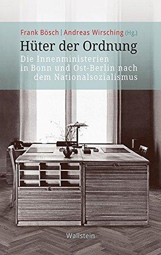 Hüter der Ordnung: Die Innenministerien in Bonn und Ost-Berlin nach dem Nationalsozialismus (Veröffentlichung zur Geschichte der deutschen Innenministerien nach 1945)