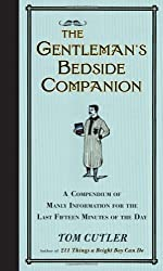 The Gentleman's Bedside Companion: A Compendium of Manly Information for the Last Fifteen Minutes of the Day by Tom Cutler (2011-05-03)