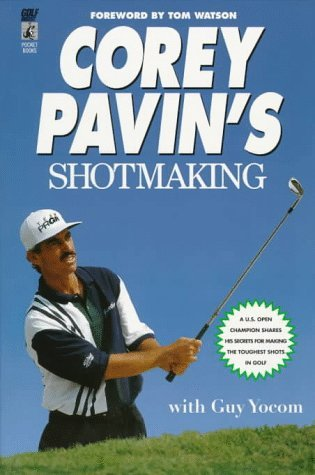 Corey Pavin's Shotmaking: A U.S. Open Champion Shares His Secrets for Making the Toughest Shots in Golf by Tom Watson (Foreword), Corey Pavin (6-Jul-1998) Paperback