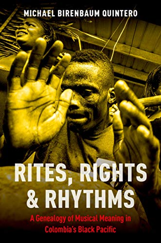 Rites, Rights and Rhythms: A Genealogy of Musical Meaning in Colombia's Black Pacific (Currents in Latin American and Iberian Music) (English Edition)