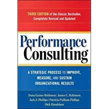 Performance Consulting: A Strategic Process to Improve, Measure, and Sustain Organizational Results (UK Professional Business Management / Business)