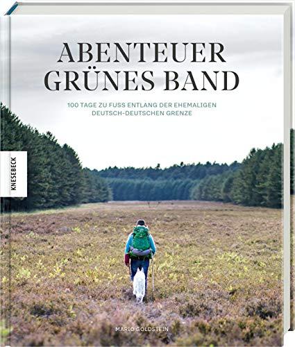 Abenteuer Grünes Band: 100 Tage zu Fuß entlang der ehemaligen deutsch-deutschen Grenze
