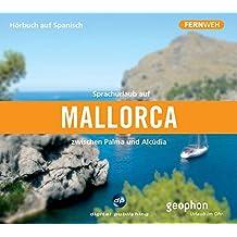 Sprachurlaub auf Mallorca - Hörbuch auf Spanisch: Zwischen Palma und Alcúdia (Fernweh)