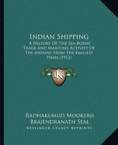 Indian Shipping: A History of the Sea-Borne Trade and Maritime Activity of the Indians from the Earliest Times (1912)