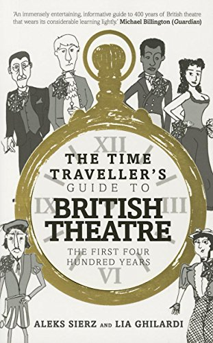 The Time-Traveller's Guide to British Theatre: The First Four Hundred Years