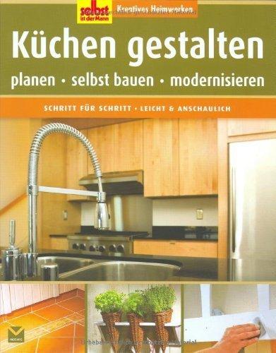 ... Selbst Ist Der Mann: Küchen Gestalten: Kreatives Heimwerken.