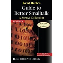 Kent Beck's Guide to Better Smalltalk: A Sorted Collection (SIGS Reference Library) by Kent Beck (1998-12-28)