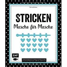 Stricken – Masche für Masche: Strickbasics & Praxisprojekte: Das Grundlagenwerk für Einsteiger