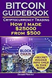 Bitcoin Guidebook. Cryptocurrency Trading: How I made $25000 From $500. Mastering Bitcoin. Bitcoin for Beginners (crypto assets, bitcoin trading, bitcoin ... bitcoin blockchain ) (English Edition)