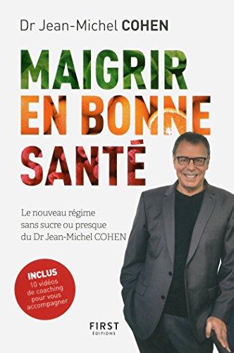 Maigrir en bonne sant - le nouveau rgime du Dr Jean-Michel Cohen