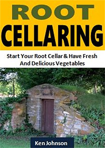 To Start Your Root Cellar And Have The Freshest And Most Delicious Vegetables (English Edition) ()