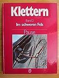 Klettern, Band 2: Im schweren Fels - Klassische Genußklettereien - Walter Pause, Michael Pause
