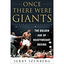Once There Were Giants: The Golden Age of Heavyweight Boxing (English Edition)