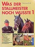 Was der Stallmeister noch wußte, Bd.1, Hausmittel, Heilmittel, Tips und Tricks (Reiterbibliothek bei Franckh)
