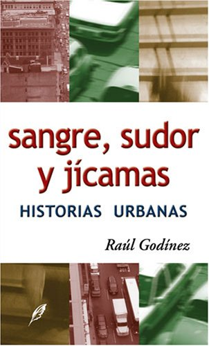 Sangre sudor y jicamas / Blood, Sweat and Jicamas: Historias urbanas / Urban Stories por Raul Godinez