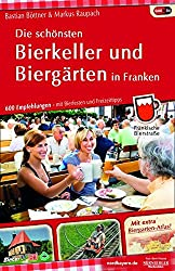 Die schönsten Bierkeller und Biergärten in Franken: 600 Empfehlungen - mit Bierfesten und Freizeittipps