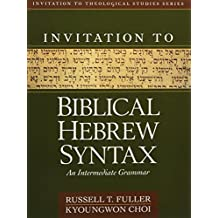 Invitation to Biblical Hebrew Syntax: An Intermediate Grammar (Invitation to Theological Studies)