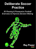 Deliberate Soccer Practice: 50 Passing & Possession Football Exercises to Improve Decision-Making (English Edition)
