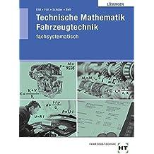 Technische Mathematik Fahrzeugtechnik - fachsystematisch Lösungen