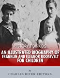 History for Kids: An Illustrated Biography of Franklin and Eleanor Roosevelt for Children