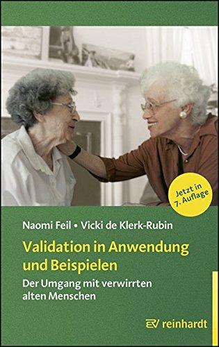 Validation in Anwendung und Beispielen: Der Umgang mit verwirrten alten Menschen (Reinhardts Gerontologische Reihe)