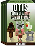 Otis: Diary of a Baby Zombie Pigman: Complete Edition, Books 1-3 (an unofficial Minecraft book) (English Edition)